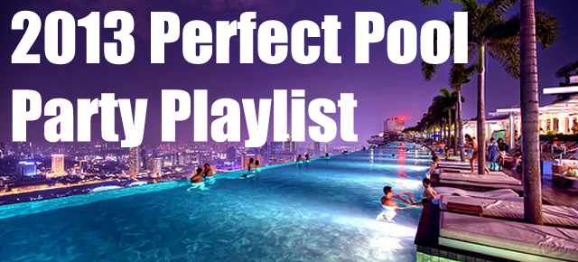 The Perfect 2013 Pool Party and Beach Playlist for Summer