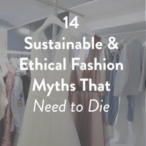 14 Sustainable and Ethical Fashion Myths That Need to Die